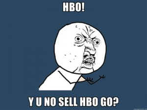 Y U NO SELL HBO GO